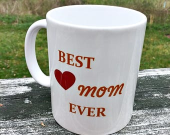 Best Mom Ever Mug,  Coffee Mug, Inspirational Mug, Printed Mug, Ceramic Mug, Sublimated Mug, Love Cup, Tea Cup, Gift, Gift for Mom