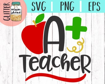 A Plus Teacher svg eps png cutting files for silhouette cameo cricut, A+, Teacher svg, Teaching svg, Back to School, Apple svg, Cute, Funny