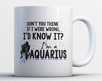 Aquarius Coffee Mug - Gifts for Aquarius - Birthday Zodiac Sign - Wrong Sign Aquarius Humorous - Astrological Horoscope Star Month