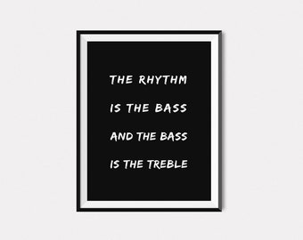 """The Rhythm Is The Bass & The Bass Is The Treble - DIGITAL DOWNLOAD 4""""x6""""; 5""""x7""""; 8""""x10"""""""