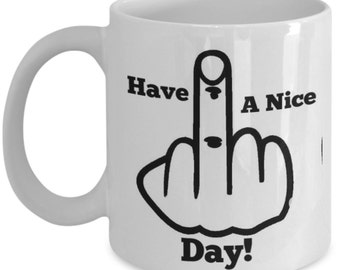 Have a Nice Day Middle Finger 11 oz Coffee Mug