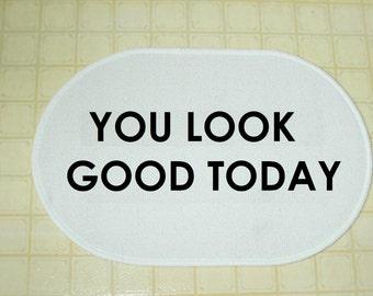 You Look Good Today - Indoor/Bath Mat