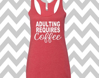 Adulting Requires Coffee Tank Top Exercise Tank Running Tank Top Cute Womens Gym Tank Top Funny Workout Top Coffee Tank Top Done Adulting