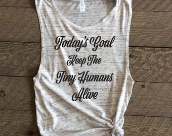 Today's Goals Keep The Tiny Humans Alive, Today's Goal Keep Tiny Humans Alive Shirt, Tiny Humans Muscle Tank, Tiny Humans Shirt, Tiny Humans