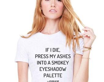 If I Die Press My Ashes Into A Smokey Eyeshadow Palette