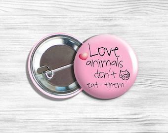 """Vegan Vegetarian """"Love Animals Don't Eat Them"""" Pinback Button Pin 1.75"""" Pink"""