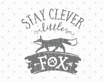 Stay Clever Little Fox SVG Little Fox Svg Clever Fox svg Stay Clever Little Fox svg file Fox Svg Baby Svg Fox SVG Cricut File Silhouette