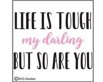 Life is Tough My Darling SVG DXF EPS Cutting File For Cricut Explore, Silhouette & More. Instant Download. Personal and Commercial Use.Vinyl