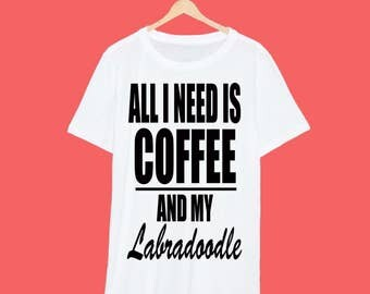 All I Need Is Coffee And My Labradoodle T Shirt