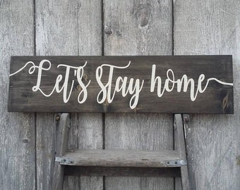 Let's Stay Home Sign, home, Stay Home, Wood Sign,