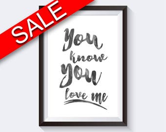 Wall Art You Know You Love Me Digital Print You Know You Love Me Poster Art You Know You Love Me Wall Art Print You Know You Love Me  Wall