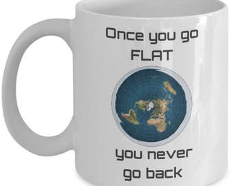 Flat earth coffee mug - Once you go FLAT you never go back