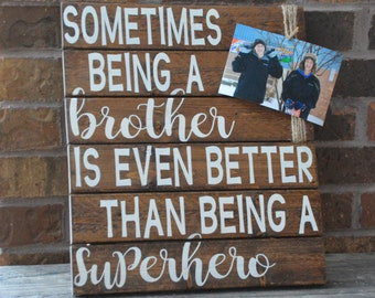 Sometimes Being A Brother Is Even Better Than Being A Superhero Wooden Sign