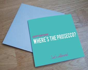 Eco Friendly Birthday Card - 'Where's The Prosecco?'