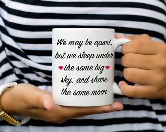 Long Distance Relationship Coffee Mug, Gift for Girlfriend, We May be Apart, but we Sleep Under the Same Sky, and Share the Same Moon