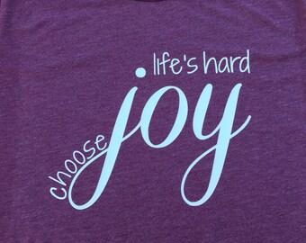 Life's hard  choose joy tshirt