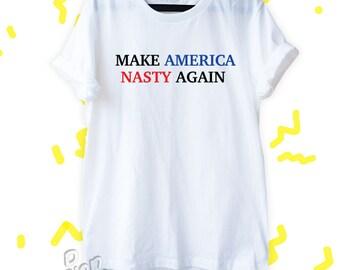 Make America Nasty Again Shirt Nasty women Shirt Feminist t-shirt Protest Clothing Unisex Size Tumblr Pinterest