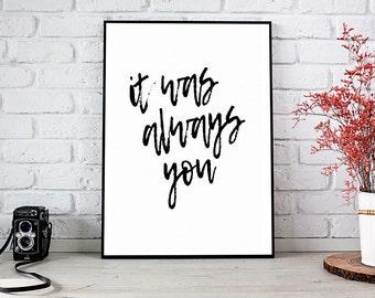 It Was Always You, Girlfriend Gift,Boyfriend Gift,Trending,Art Prints,Instant Download,Printable Art,Wall Art Prints,Digital Prints