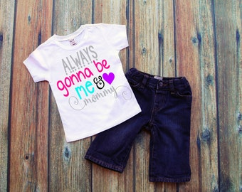 """Infant Girl Tee, """"Always Gonna Be Me & Mommy"""", Fashion Tees, Funny T shirts, Toddler Tshirts, Kids Tees, Baby Tees, T Shirts For Kids."""