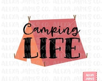 Camping Life SVG, Camping SVG, SVG Cut File, Tent svg, Outdoors svg, Cricut, Silhouette, svg png pdf