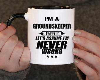 I'm a Groundskeeper to Save Time Let's assume I'm Never Wrong, Groundskeeper Gift, Groundskeeper Birthday, Groundskeeper Mug, Groundskeeper