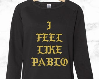 I Feel Like Pablo - Kanye West Pullover - Saint Pablo Tour - Kanye Merch - Yeezy Tour - Yeezus - Kim Kardashian - Womens Sweatshirt - Tumblr