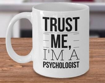 Trust Me I'm A Psychologist Mug - Gift For Psychologist - Funny Psychologist Mug - Gift For Psychology Major - Psychologist Coffee Cup