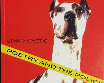 Dog Unleashed: Poetry & The Police, poems by Jimmy Cvetic
