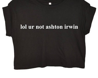 lol ur not ashton irwin Five Seconds Of Summer Crop Top