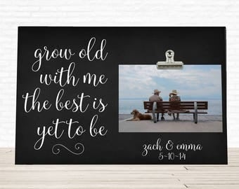 WEDDING or ANNIVERSARY Gift,  Personalized Free, Perfect for newlyweds, Grow old with me the best is yet to be, Personalized photo frame