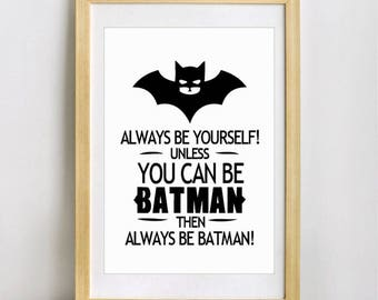 Always Be Yourself Unless You Can Be Batman Then Always Be Batman Print, Inspirational Quote, Modern Art ,Printable Poster, Digital Download