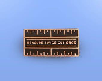 Measure Twice Cut Once Enamel Pin