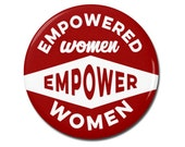 "Empowered Women Empower Women 1.25"" or 2.25"" Pinback Pin Button Badge Female Empowerment Empowered Woman Feminist Quote Girl Power"