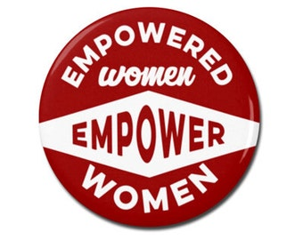 """Empowered Women Empower Women 1.25"""" or 2.25"""" Pinback Pin Button Badge Female Empowerment Empowered Woman Feminist Quote Girl Power"""
