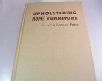Upholstering Home Furniture by Blanche Romick Pope , Upholstery How To Book