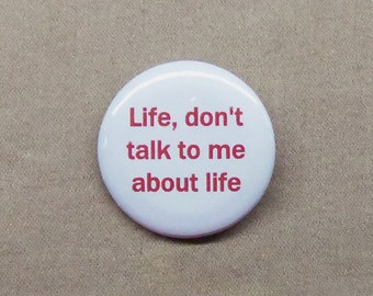 "Life, Don't Talk To Me About Life Button 1.25"" Hitchhiker's Guide Quote Marvin Paranoid Android"