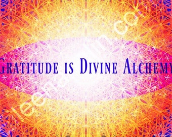 Gratitude Is Divine Alchemy - Inspirational Quote -  Motivational Print
