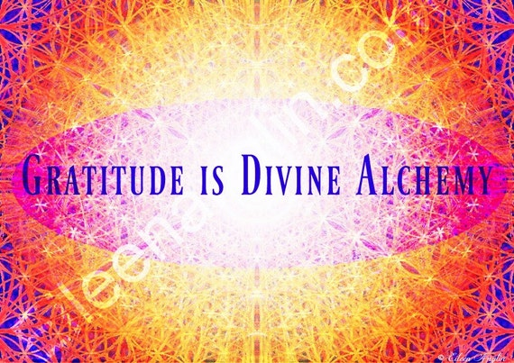 Gratitude Is Divine Alchemy - Inspirational Quote -  Motivational Print