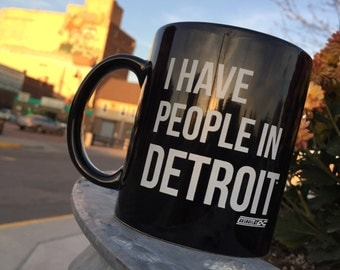 I have people in Detroit - Ceramic Mug