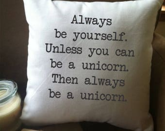 funny pillow /  decorative throw pillow cover/ unicorn lover gift/ always be yourself unless you can be a unicorn/ funny gift