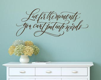 Inspirational Wall Decal, Live for the moments you can't put into words, Wall Decor, Life Quote, Modern Calligraphy