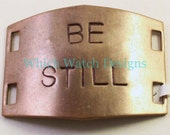 """Large Hand Stamped """"BE STILL"""" Bracelet Connector.. Antiqued Brass cuff bracelet connector for beaded watch bands"""