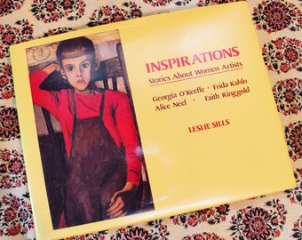 Inspirations Stories about Women Artists - O'Keeffe Kahlo Neel Ringgold - vintage art book