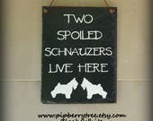 Two Spoiled Schnauzers Live Here Decorative Slate Sign/Custom Dog Silhouette Sign/Spoiled Dog Sign/Spoiled Schnauzer Sign