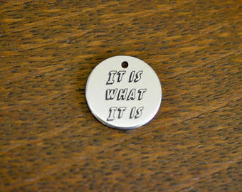 It is what it is Custom Laser Engraved Charm CC381