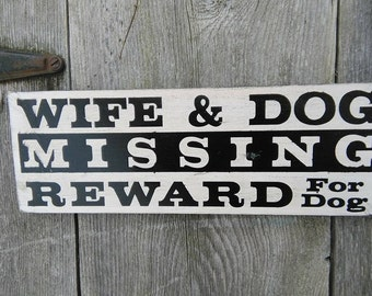 Wife and Dog Missing REWARD for dog funny Wooden Shabby Painted Distressed Sign