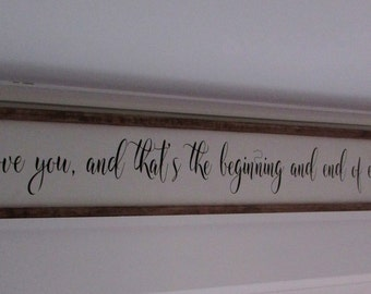 """Rustic Bedroom Sign, Over the Bed Sign,  I love you, and that's the beginning and end of everything.  Large Wood Sign 50"""" x 8"""""""