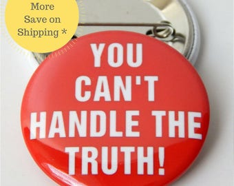 You can't handle the truth - A few good men quote Pinback Button Badge, pins for backpacks, Movie Quote -  Button OR Magnet - 1.5″ (38mm)