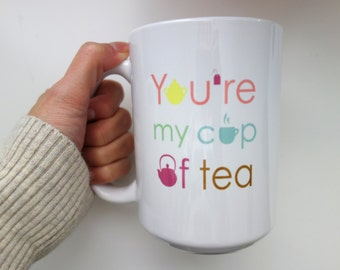 You're My Cup of Tea - Mug - Tea Cup - Coffee Mugs with Sayings - Mother's Day - For Mom - Gift - For Her
