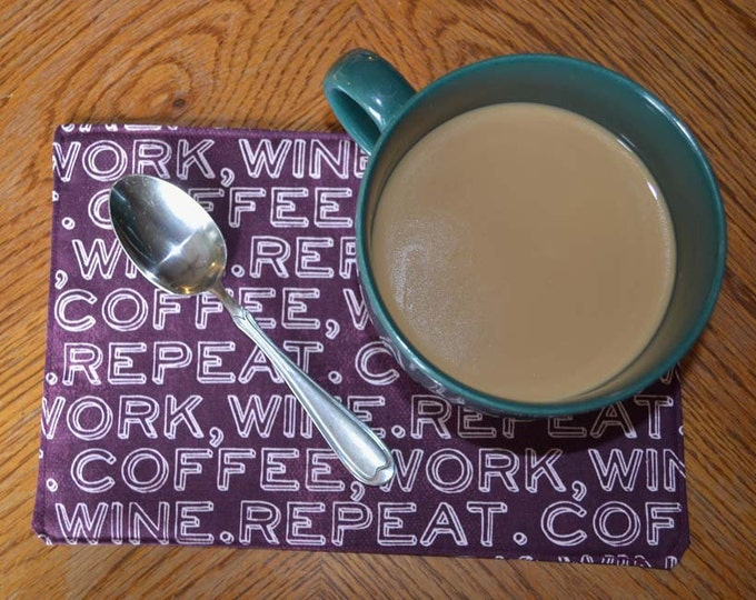 Mug Rugs 7x10 Inches 100% Cotton with cotton batting in the middle- Coffee, Work,Wine, Repeat